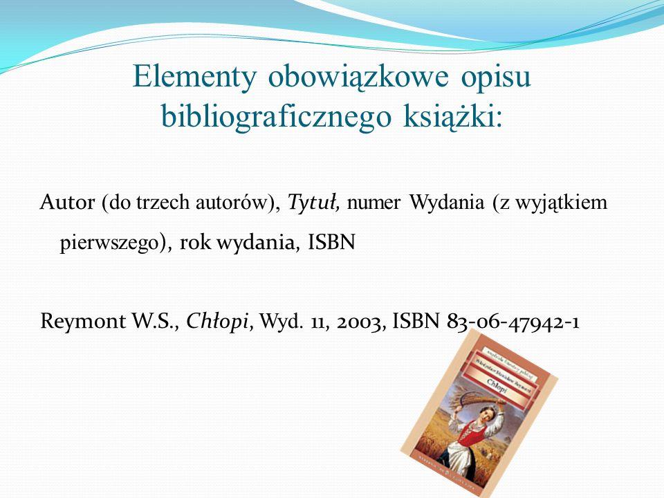 Elementy obowiązkowe opisu bibliograficznego książki: Autor (do trzech autorów), Tytuł, numer Wydania (z wyjątkiem pierwszego ), rok wydania, ISBN Rey