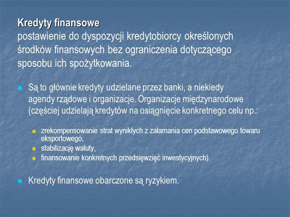 Kredyty finansowe Kredyty finansowe postawienie do dyspozycji kredytobiorcy określonych środków finansowych bez ograniczenia dotyczącego sposobu ich spożytkowania.