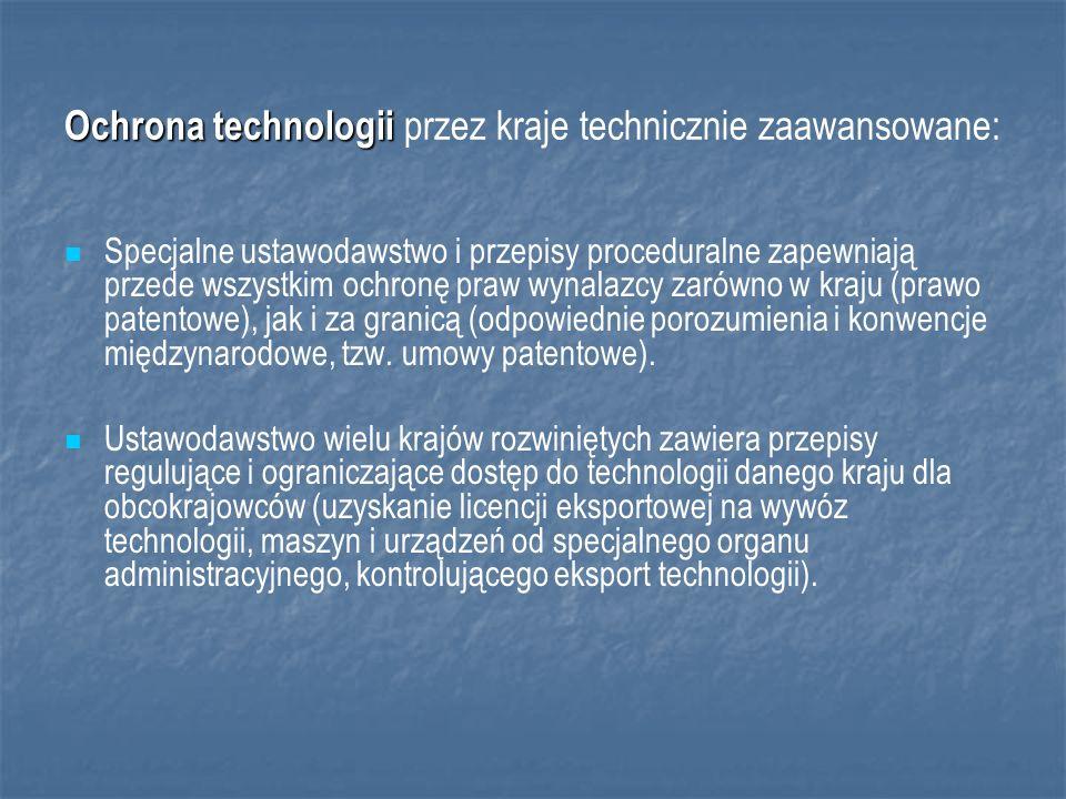 Ochrona technologii Ochrona technologii przez kraje technicznie zaawansowane: Specjalne ustawodawstwo i przepisy proceduralne zapewniają przede wszystkim ochronę praw wynalazcy zarówno w kraju (prawo patentowe), jak i za granicą (odpowiednie porozumienia i konwencje międzynarodowe, tzw.