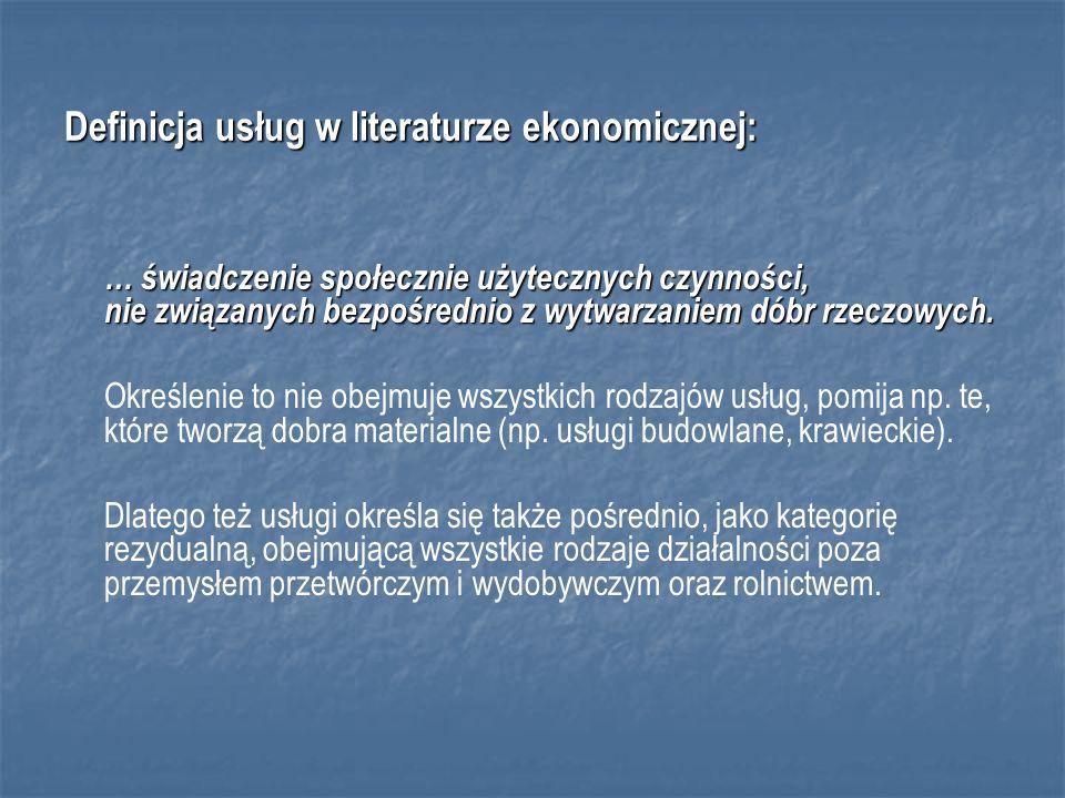 Definicja usług w literaturze ekonomicznej: … świadczenie społecznie użytecznych czynności, nie związanych bezpośrednio z wytwarzaniem dóbr rzeczowych.