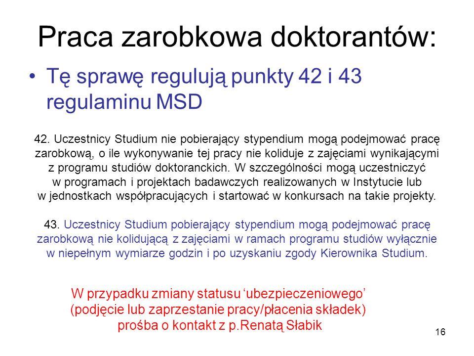 16 Praca zarobkowa doktorantów: Tę sprawę regulują punkty 42 i 43 regulaminu MSD 42. Uczestnicy Studium nie pobierający stypendium mogą podejmować pra