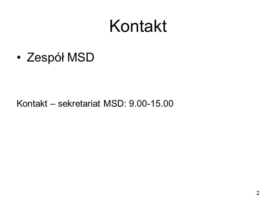 2 Kontakt Zespół MSD Kontakt – sekretariat MSD: 9.00-15.00