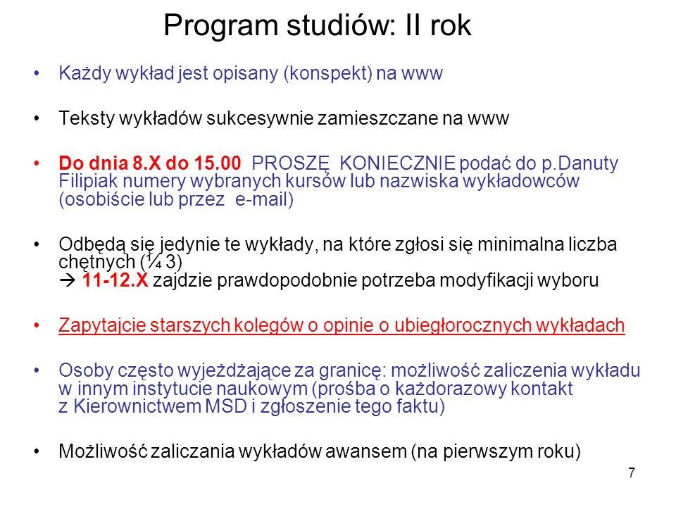7 Program studiów: II rok Każdy wykład jest opisany (konspekt) na www Teksty wykładów sukcesywnie zamieszczane na www Do dnia 8.X do 15.00 PROSZĘ KONI