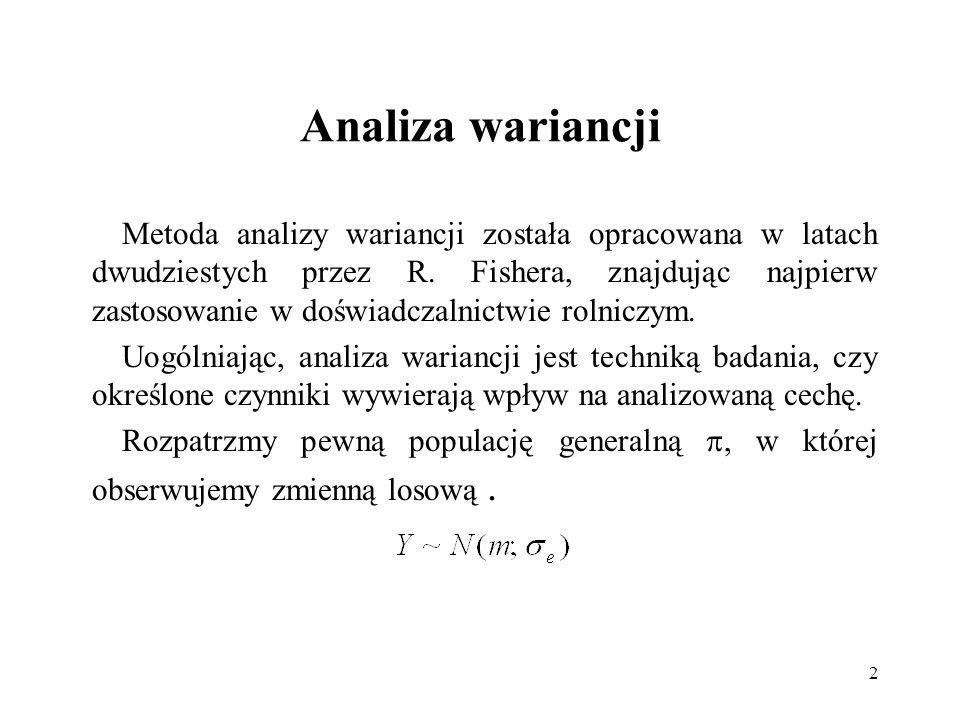 2 Analiza wariancji Metoda analizy wariancji została opracowana w latach dwudziestych przez R. Fishera, znajdując najpierw zastosowanie w doświadczaln