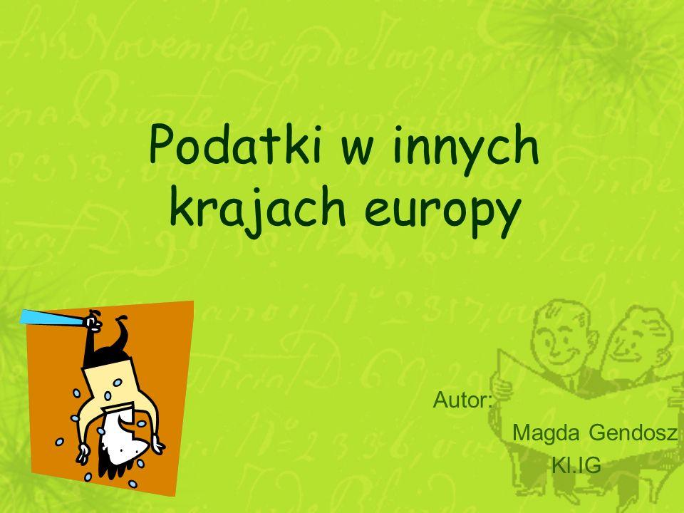 Podatki w innych krajach europy Autor: Magda Gendosz Kl.IG