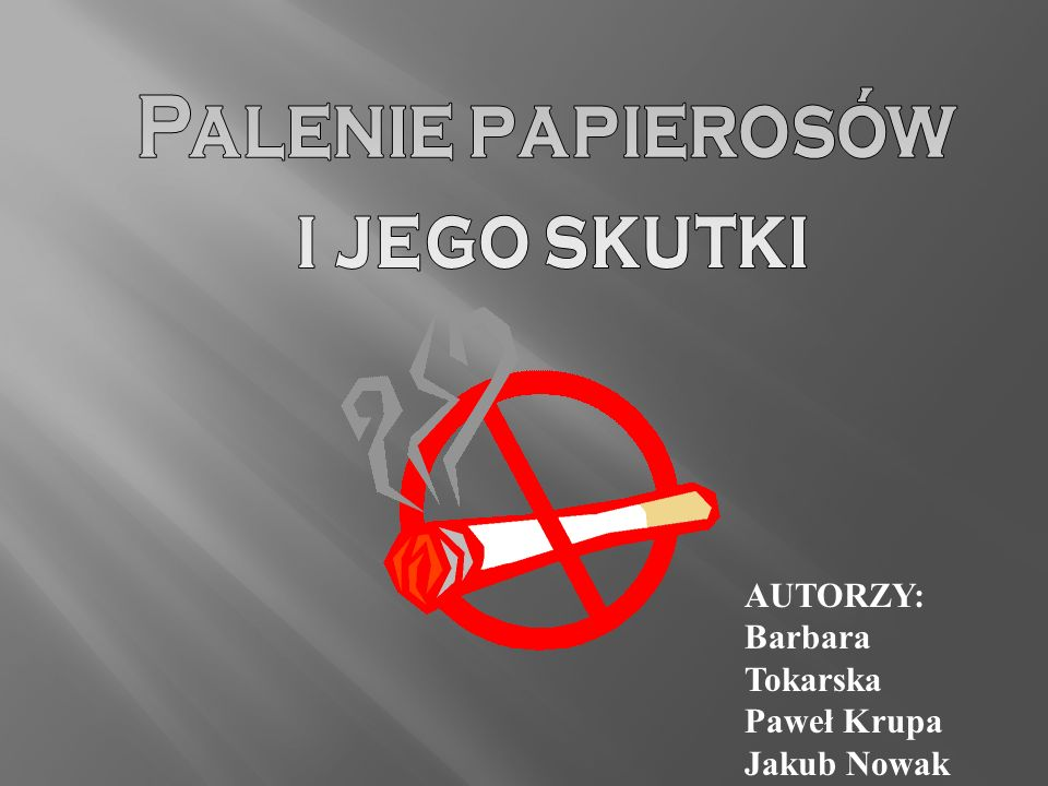 AUTORZY: Barbara Tokarska Paweł Krupa Jakub Nowak