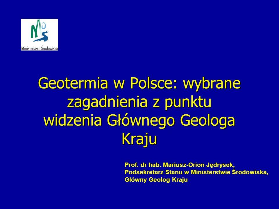 Geotermia w Polsce: wybrane zagadnienia z punktu widzenia Głównego Geologa Kraju Prof. dr hab. Mariusz-Orion Jędrysek, Podsekretarz Stanu w Ministerst