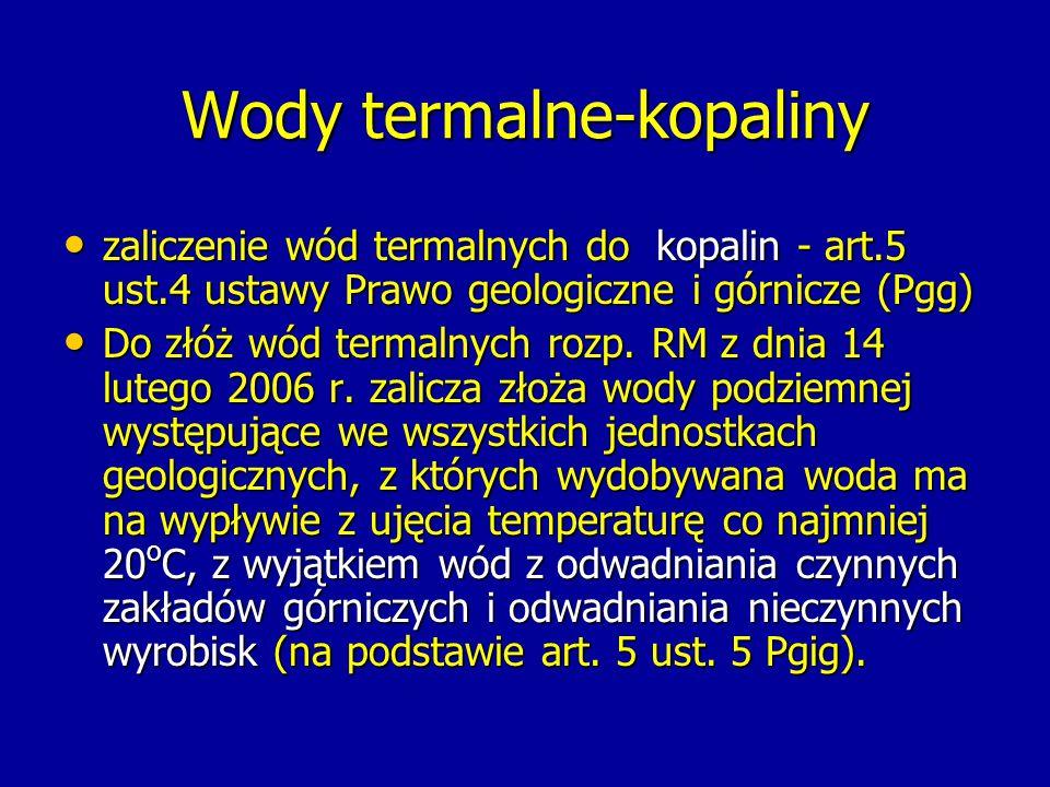 Wody termalne-kopaliny zaliczenie wód termalnych do kopalin - art.5 ust.4 ustawy Prawo geologiczne i górnicze (Pgg) zaliczenie wód termalnych do kopal