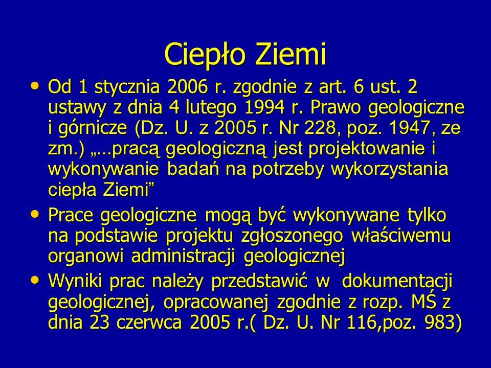 Ciepło Ziemi Od 1 stycznia 2006 r. zgodnie z art. 6 ust. 2 ustawy z dnia 4 lutego 1994 r. Prawo geologiczne i górnicze (Dz. U. z 2005 r. Nr 228, poz.