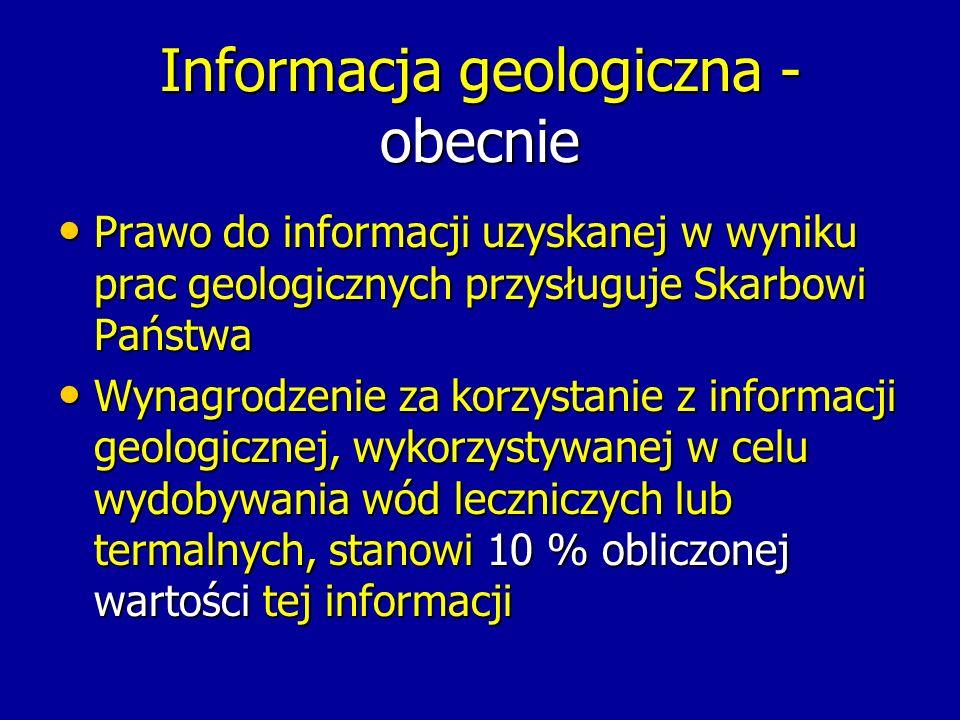 Informacja geologiczna - obecnie Prawo do informacji uzyskanej w wyniku prac geologicznych przysługuje Skarbowi Państwa Prawo do informacji uzyskanej