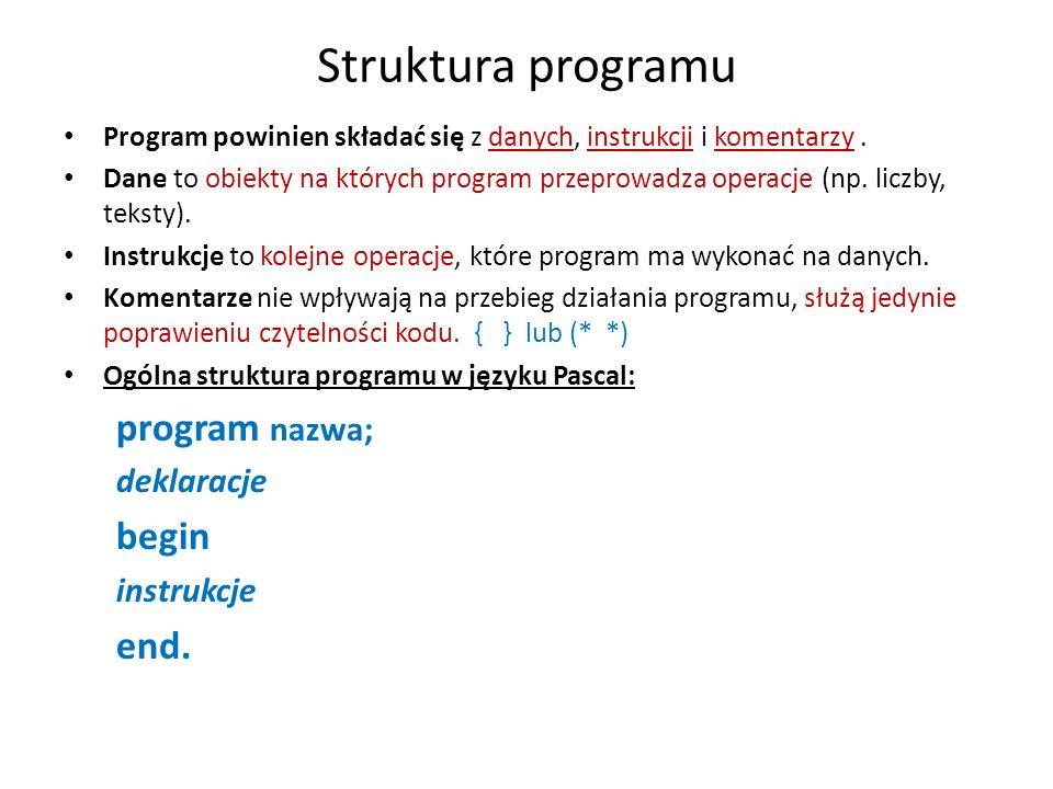 Struktura programu Program powinien składać się z danych, instrukcji i komentarzy.