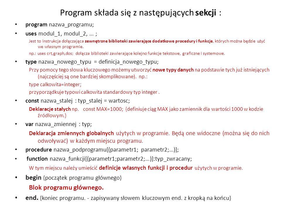 Program składa się z następujących sekcji : program nazwa_programu; uses modul_1, modul_2,...