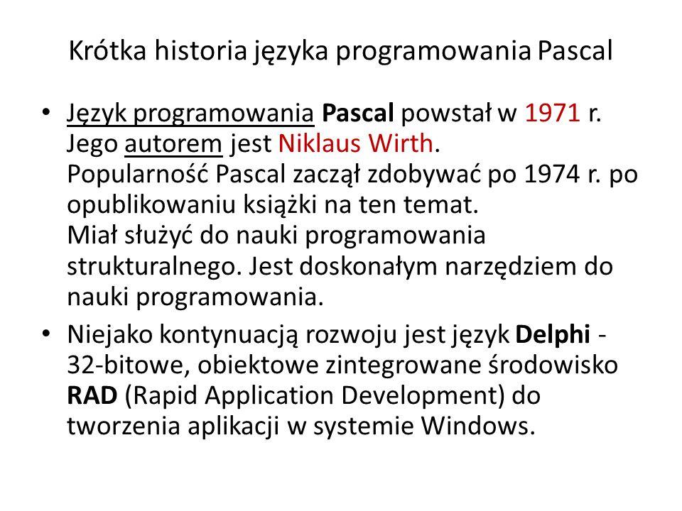 Krótka historia języka programowania Pascal Język programowania Pascal powstał w 1971 r.