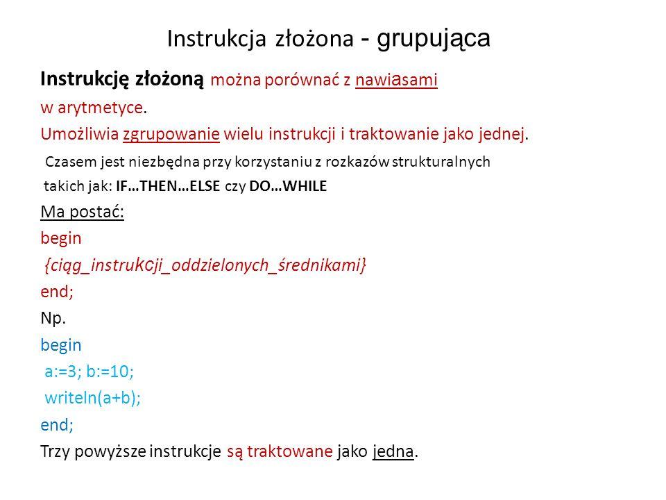 Instrukcja złożona - grupująca Instrukcję złożoną można porównać z nawi a sami w arytmetyce.