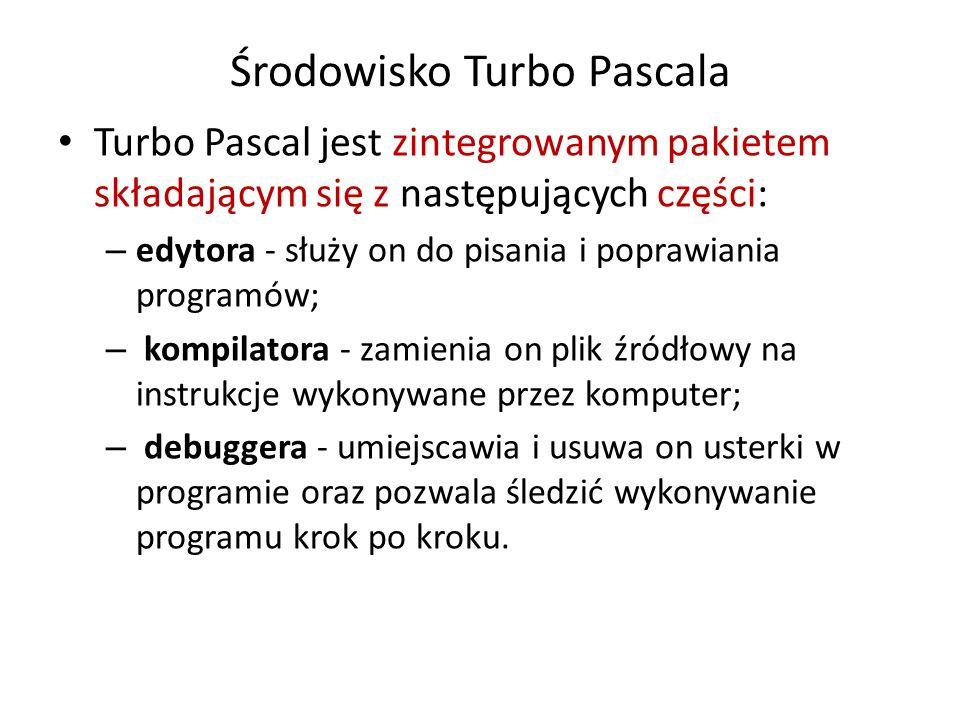 Środowisko Turbo Pascala Turbo Pascal jest zintegrowanym pakietem składającym się z następujących części: – edytora - służy on do pisania i poprawiania programów; – kompilatora - zamienia on plik źródłowy na instrukcje wykonywane przez komputer; – debuggera - umiejscawia i usuwa on usterki w programie oraz pozwala śledzić wykonywanie programu krok po kroku.