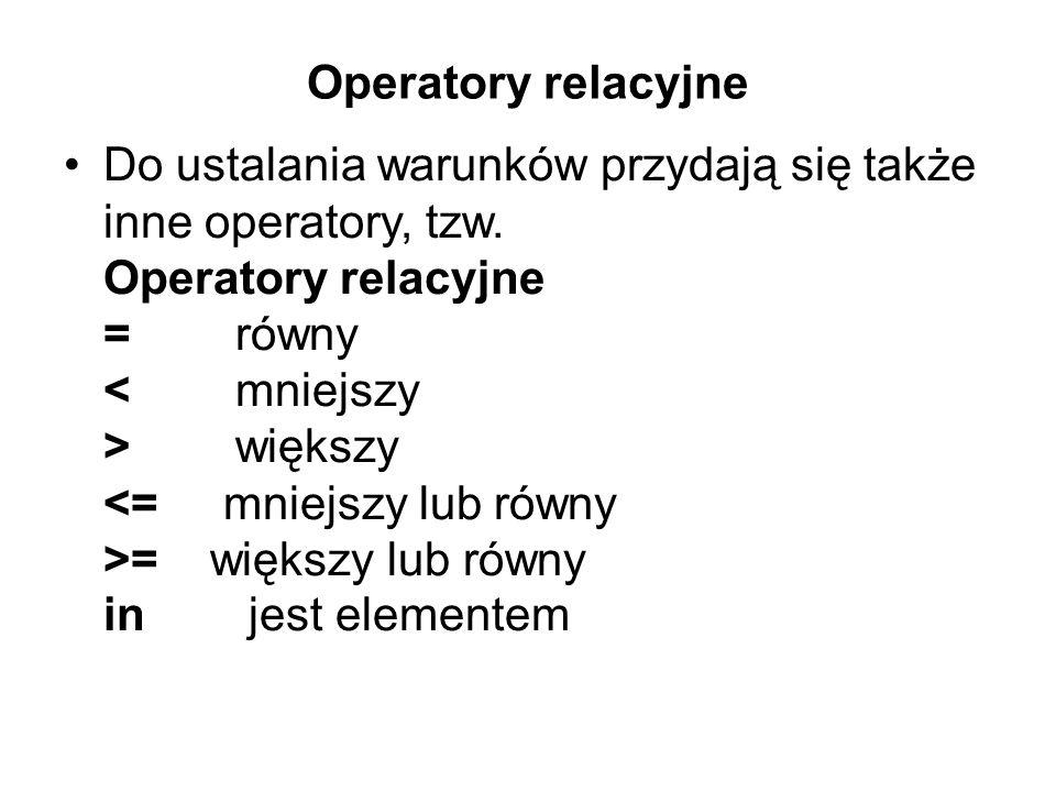 Operatory relacyjne Do ustalania warunków przydają się także inne operatory, tzw.
