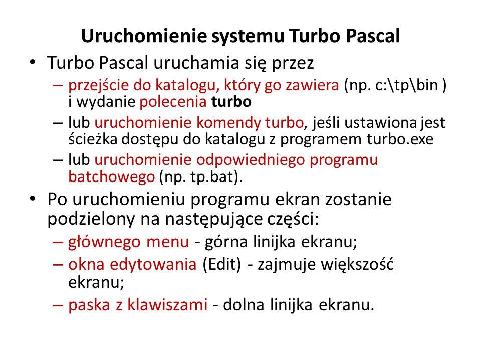 Uruchomienie systemu Turbo Pascal Turbo Pascal uruchamia się przez – przejście do katalogu, który go zawiera (np.