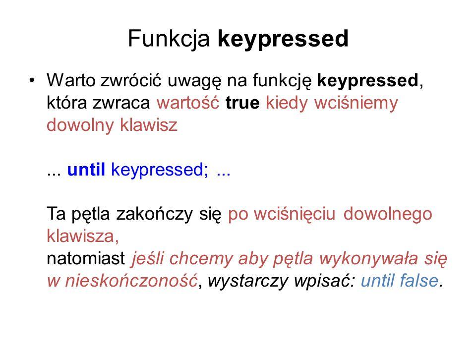 Funkcja keypressed Warto zwrócić uwagę na funkcję keypressed, która zwraca wartość true kiedy wciśniemy dowolny klawisz...