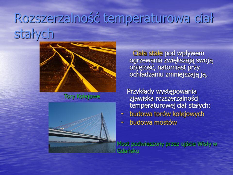 Rozszerzalność temperaturowa ciał stałych Ciała stałe pod wpływem ogrzewania zwiększają swoją objętość, natomiast przy ochładzaniu zmniejszają ją. Cia