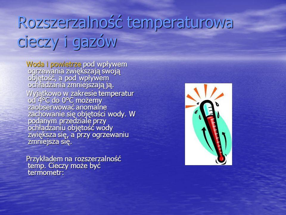Rozszerzalność temperaturowa cieczy i gazów Woda i powietrze pod wpływem ogrzewania zwiększają swoją objętość, a pod wpływem ochładzania zmniejszają j