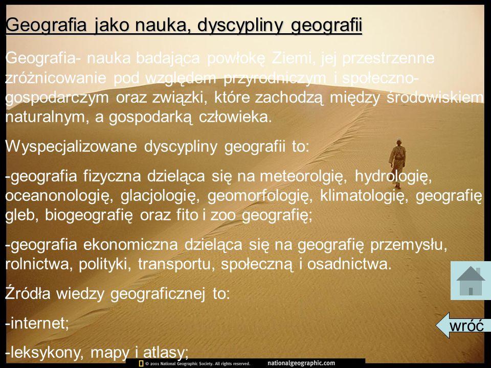 Geografia jako nauka, dyscypliny geografii Geografia- nauka badająca powłokę Ziemi, jej przestrzenne zróżnicowanie pod względem przyrodniczym i społec