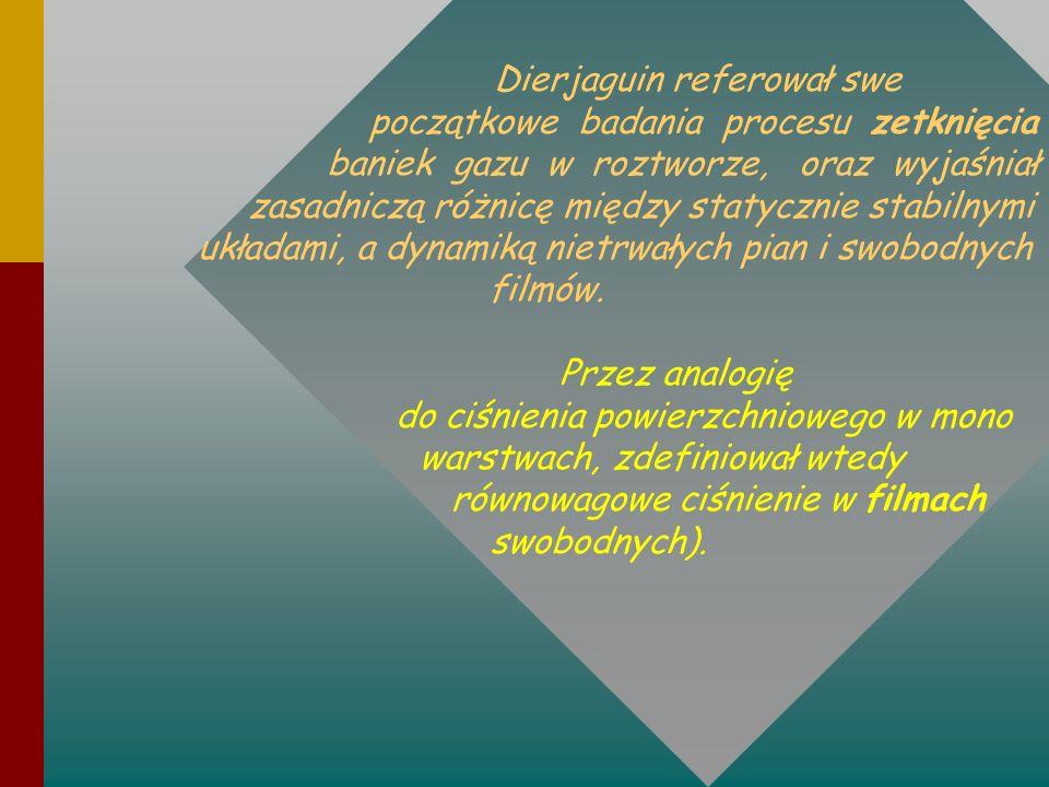Dierjaguin referował swe początkowe badania procesu zetknięcia baniek gazu w roztworze, oraz wyjaśniał zasadniczą różnicę między statycznie stabilnymi