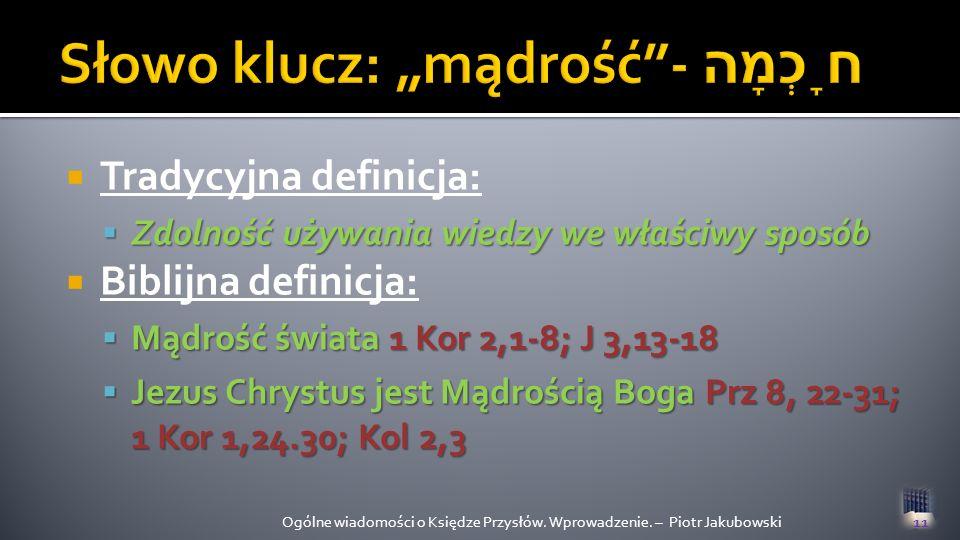 Tradycyjna definicja: Zdolność używania wiedzy we właściwy sposób Biblijna definicja: Mądrość świata 1 Kor 2,1-8; J 3,13-18 Jezus Chrystus jest Mądroś