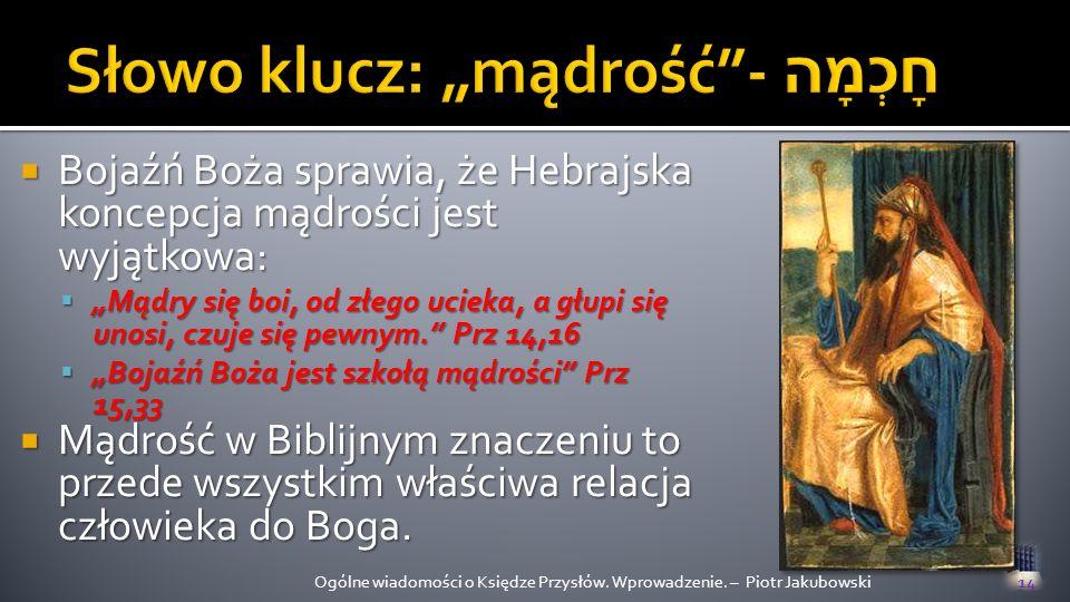 Bojaźń Boża sprawia, że Hebrajska koncepcja mądrości jest wyjątkowa: Mądry się boi, od złego ucieka, a głupi się unosi, czuje się pewnym. Prz 14,16 Bo