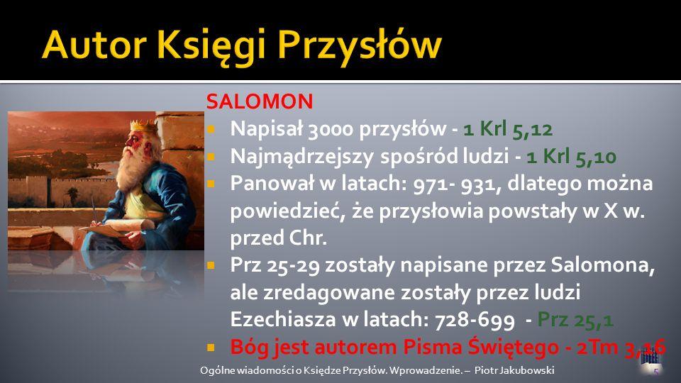 SALOMON Napisał 3000 przysłów - 1 Krl 5,12 Najmądrzejszy spośród ludzi - 1 Krl 5,10 Panował w latach: 971- 931, dlatego można powiedzieć, że przysłowi