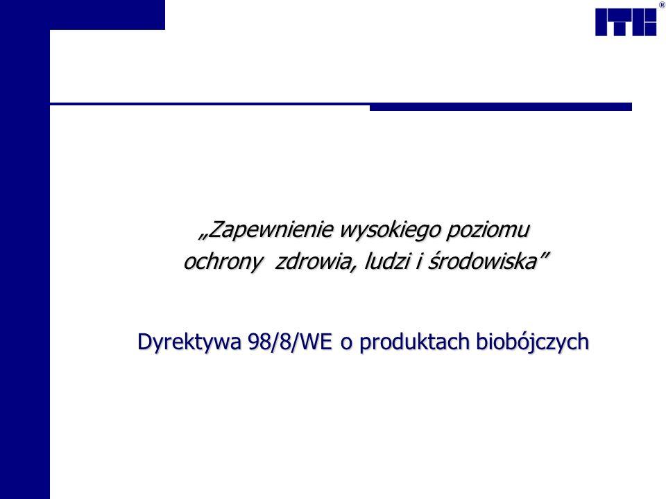 Zapewnienie wysokiego poziomu ochrony zdrowia, ludzi i środowiska Dyrektywa 98/8/WE o produktach biobójczych