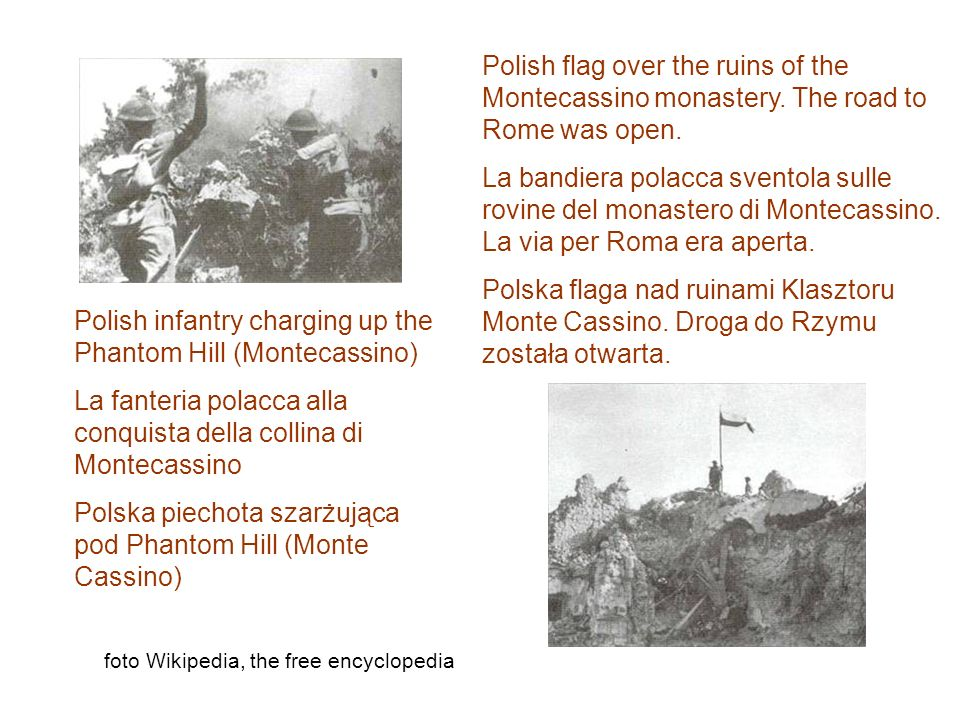 foto Wikipedia, the free encyclopedia Polish infantry charging up the Phantom Hill (Montecassino) La fanteria polacca alla conquista della collina di Montecassino Polska piechota szarżująca pod Phantom Hill (Monte Cassino) Polish flag over the ruins of the Montecassino monastery.