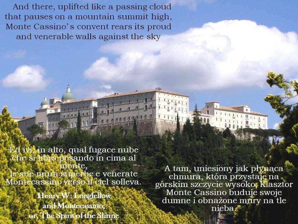Ed ivi, in alto, qual fugace nube che si libra posando in cima al monte, le sue mura superbe e venerate Montecassino verso il ciel solleva. Henry W. L