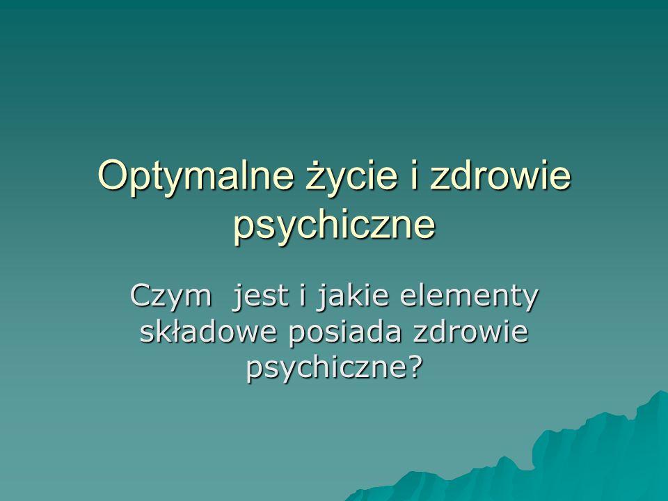 Optymalne życie i zdrowie psychiczne Czym jest i jakie elementy składowe posiada zdrowie psychiczne?