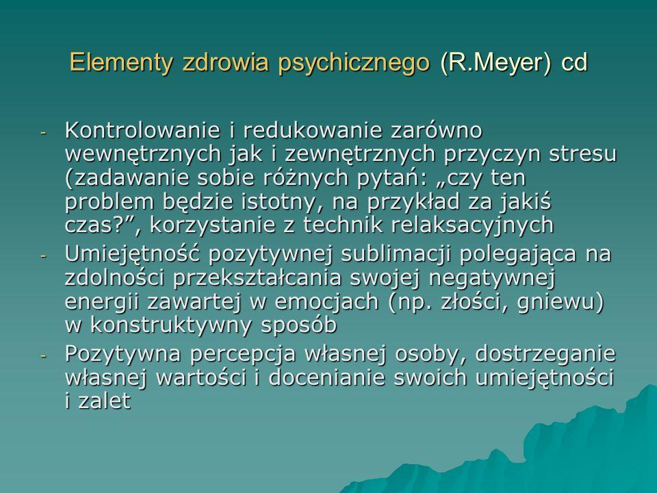 Elementy zdrowia psychicznego (R.Meyer) cd - Kontrolowanie i redukowanie zarówno wewnętrznych jak i zewnętrznych przyczyn stresu (zadawanie sobie różn