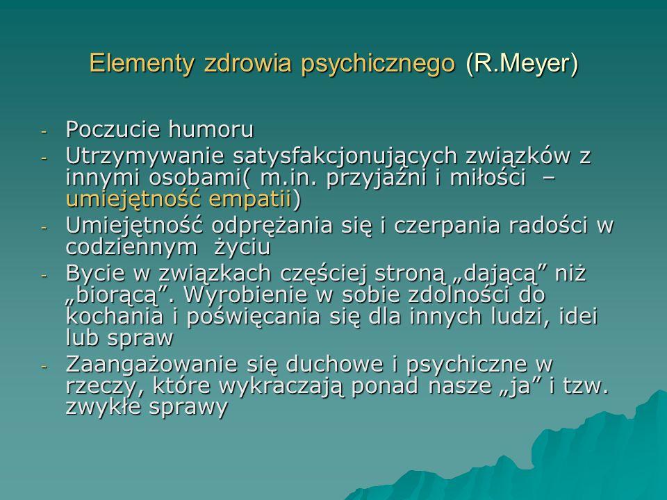 Elementy zdrowia psychicznego (R.Meyer) - Poczucie humoru - Utrzymywanie satysfakcjonujących związków z innymi osobami( m.in. przyjaźni i miłości – um