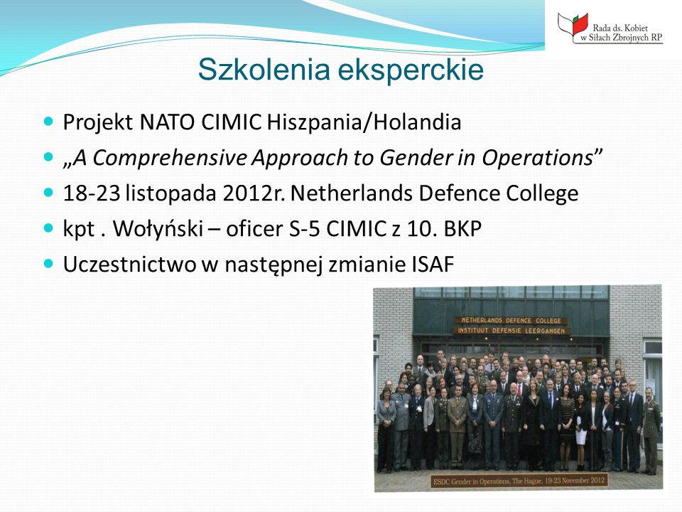 Szkolenia eksperckie Projekt NATO CIMIC Hiszpania/Holandia A Comprehensive Approach to Gender in Operations 18-23 listopada 2012r. Netherlands Defence