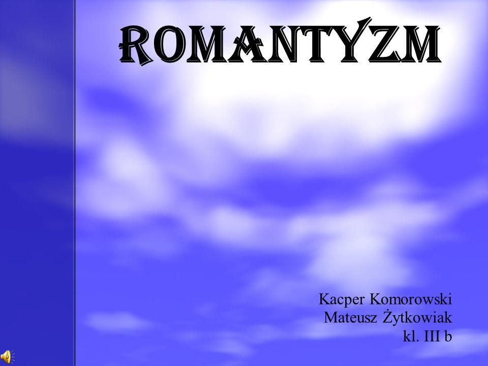 Romantyzm Kacper Komorowski Mateusz Żytkowiak kl. III b