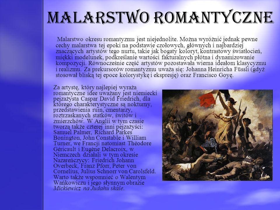Malarstwo romantyczne Za artystę, który najlepiej wyraża romantyczne idee uważany jest niemiecki pejzażysta Caspar David Friedrich, dla którego charak