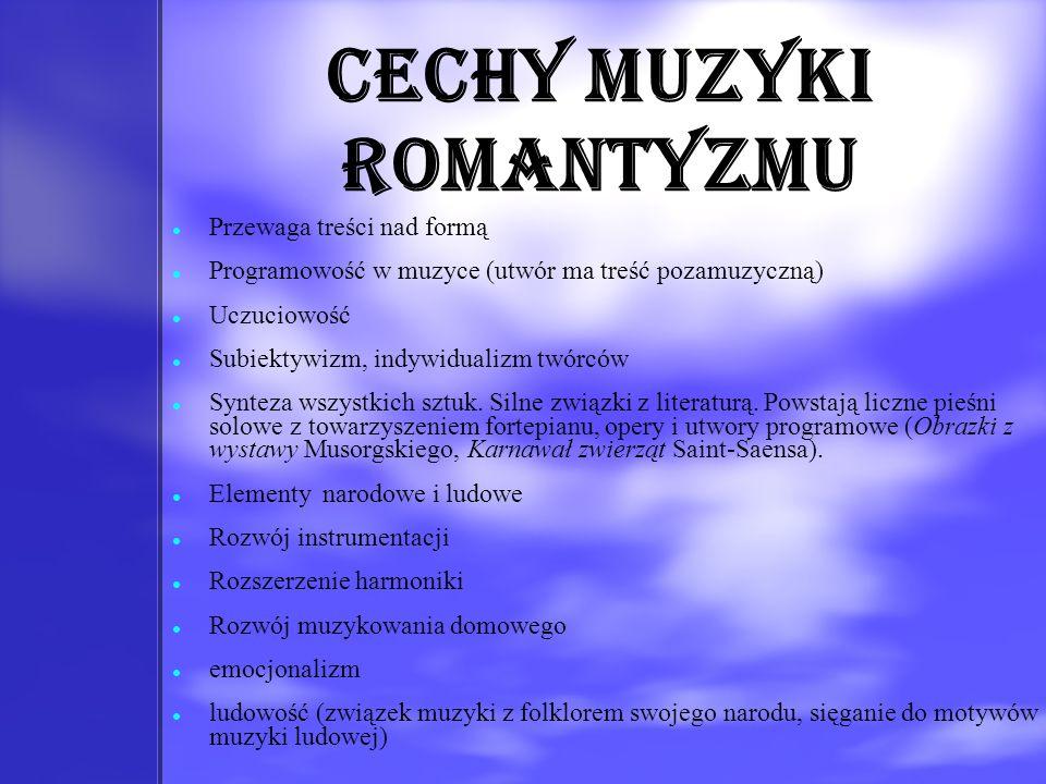 Cechy muzyki romantyzmu Przewaga treści nad formą Programowość w muzyce (utwór ma treść pozamuzyczną) Uczuciowość Subiektywizm, indywidualizm twórców