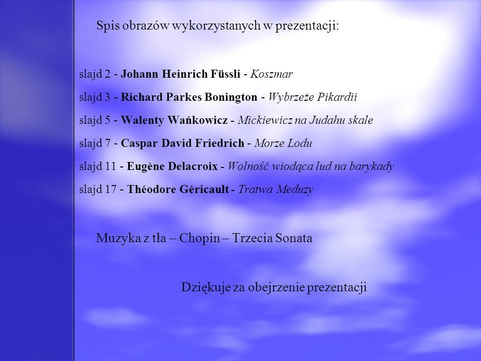 Spis obrazów wykorzystanych w prezentacji: slajd 2 - Johann Heinrich Füssli - Koszmar slajd 3 - Richard Parkes Bonington - Wybrzeże Pikardii slajd 5 -