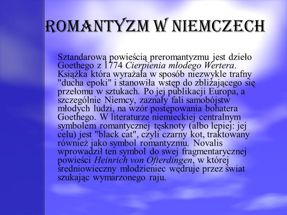 Romantyzm w Niemczech Sztandarową powieścią preromantyzmu jest dzieło Goethego z 1774 Cierpienia młodego Wertera. Książka która wyrażała w sposób niez