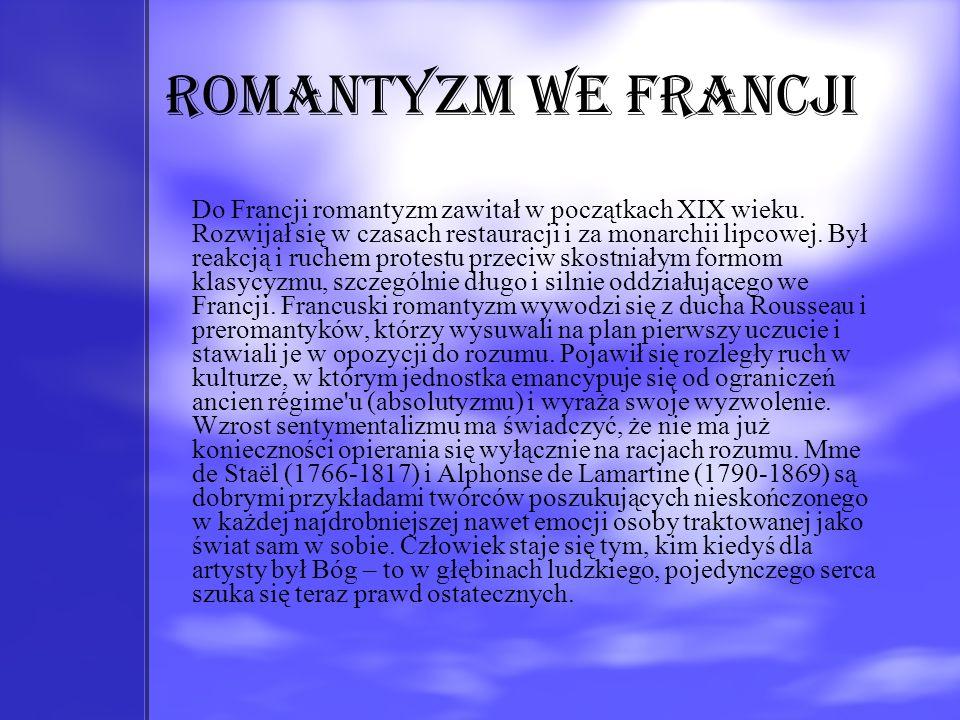 Romantyzm we Francji Do Francji romantyzm zawitał w początkach XIX wieku. Rozwijał się w czasach restauracji i za monarchii lipcowej. Był reakcją i ru