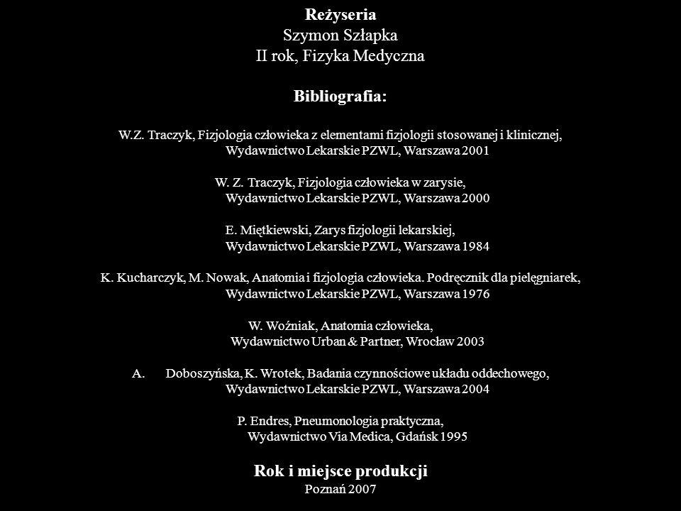 Reżyseria Szymon Szłapka II rok, Fizyka Medyczna Bibliografia: W.Z. Traczyk, Fizjologia człowieka z elementami fizjologii stosowanej i klinicznej, Wyd