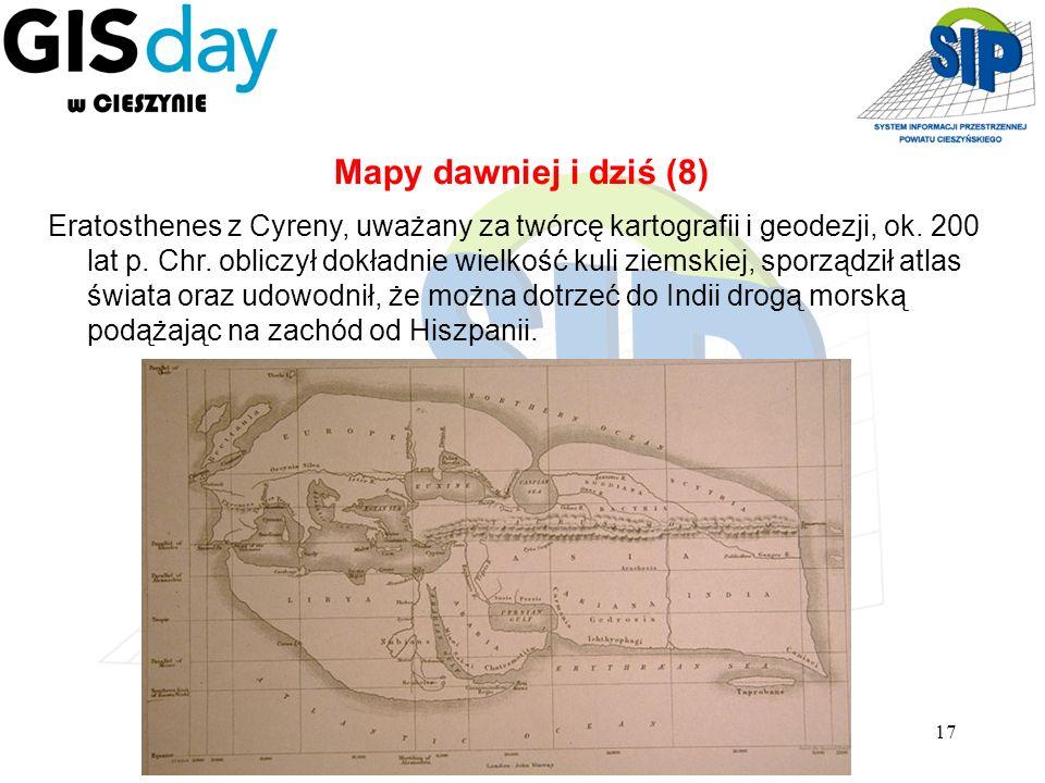 17 Eratosthenes z Cyreny, uważany za twórcę kartografii i geodezji, ok. 200 lat p. Chr. obliczył dokładnie wielkość kuli ziemskiej, sporządził atlas ś