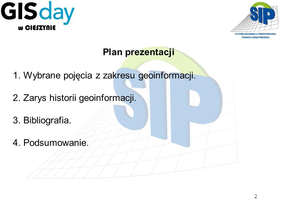 2 Plan prezentacji 1.Wybrane pojęcia z zakresu geoinformacji. 2.Zarys historii geoinformacji. 3.Bibliografia. 4.Podsumowanie.