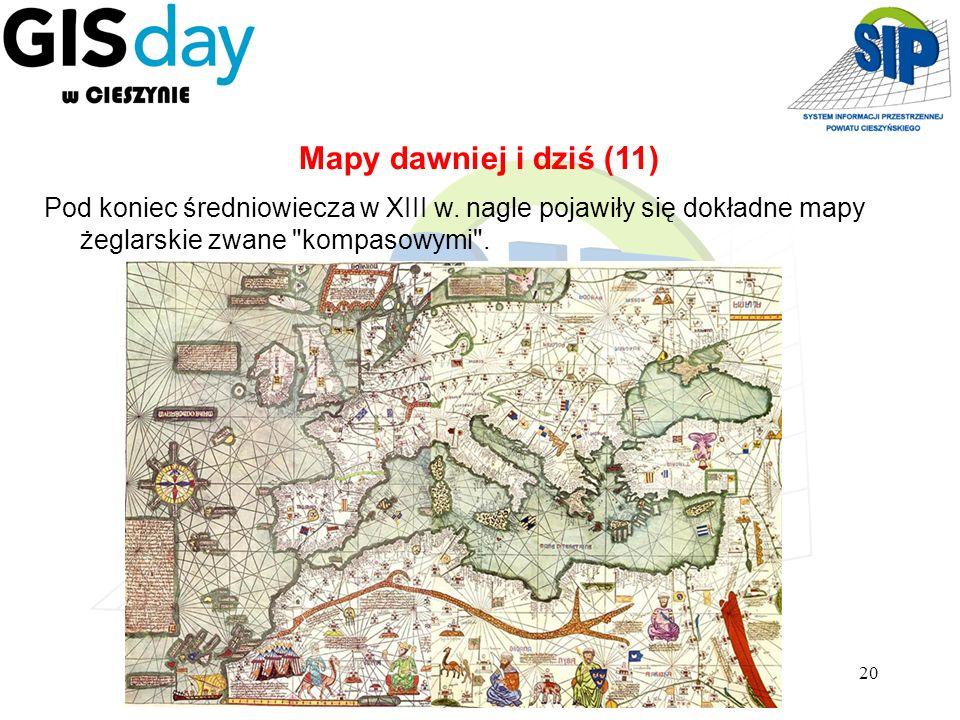 20 Pod koniec średniowiecza w XIII w. nagle pojawiły się dokładne mapy żeglarskie zwane