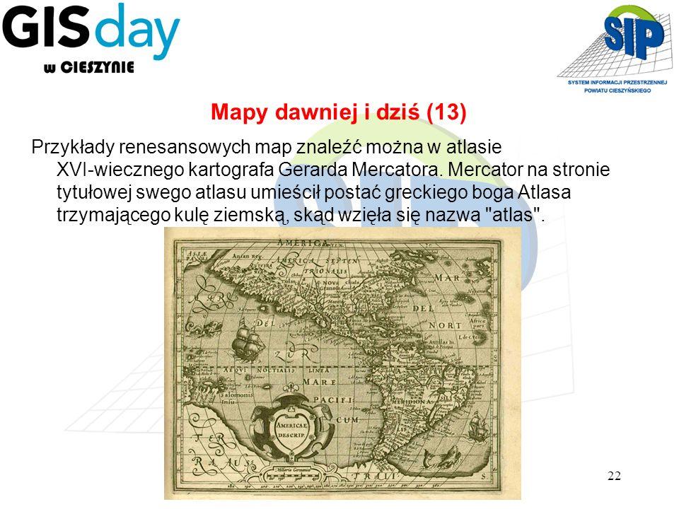 22 Przykłady renesansowych map znaleźć można w atlasie XVI-wiecznego kartografa Gerarda Mercatora. Mercator na stronie tytułowej swego atlasu umieścił