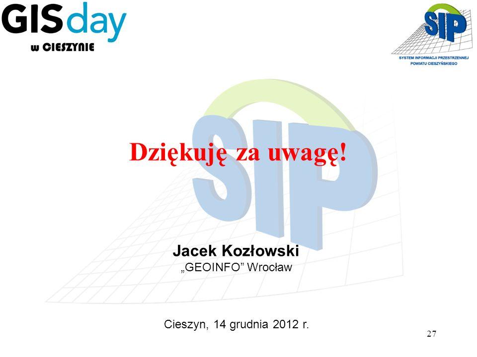27 Dziękuję za uwagę! Jacek Kozłowski GEOINFO Wrocław Cieszyn, 14 grudnia 2012 r.