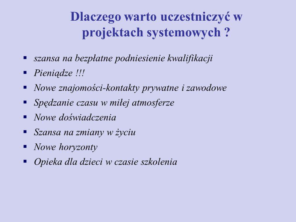 Dlaczego warto uczestniczyć w projektach systemowych ? szansa na bezpłatne podniesienie kwalifikacji Pieniądze !!! Nowe znajomości-kontakty prywatne i