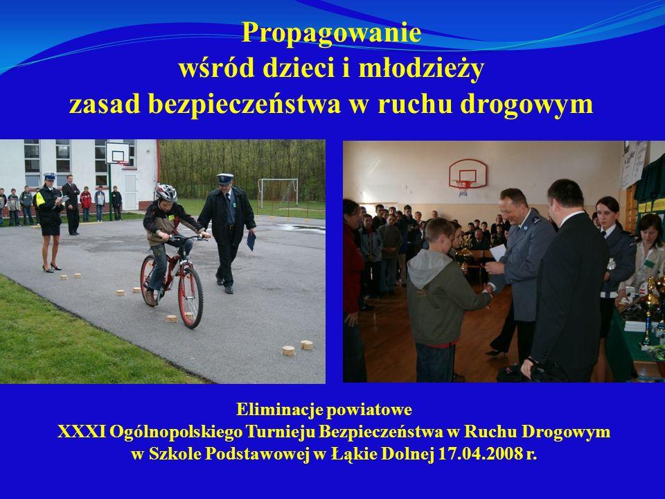 Propagowanie wśród dzieci i młodzieży zasad bezpieczeństwa w ruchu drogowym Eliminacje powiatowe XXXI Ogólnopolskiego Turnieju Bezpieczeństwa w Ruchu